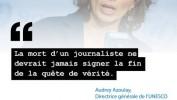 Au moins 881 journalistes assassinés pour la vérité, selon l'UNESCO